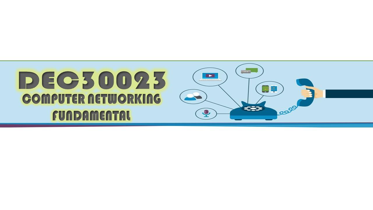 DEC30023/032020 - COMPUTER NETWORKING FUNDAMENTALS